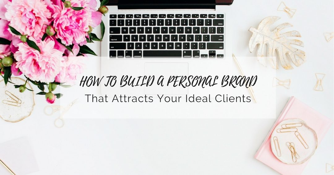 How to build a personal brand that attracts your ideal clients
