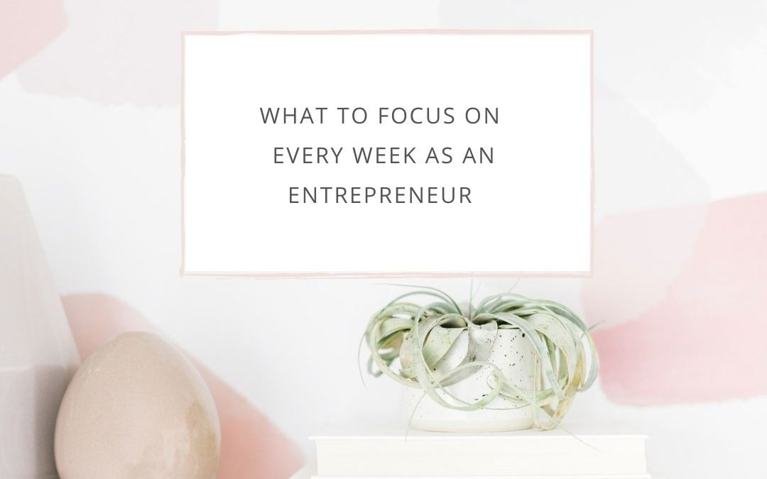 What to focus on every week as an entrepreneur
